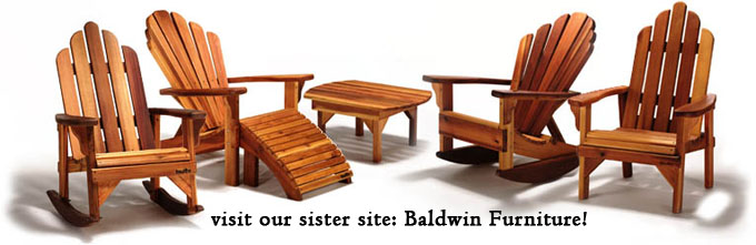 Visit Baldwin Furniture to see our entire line of outdoor furniture, including the famous Baldwin Adirondack Chair!